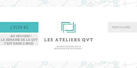Atelier QVT #3 LYON  - Au secours ! La semaine de la QVT c'est dans 2 mois billets