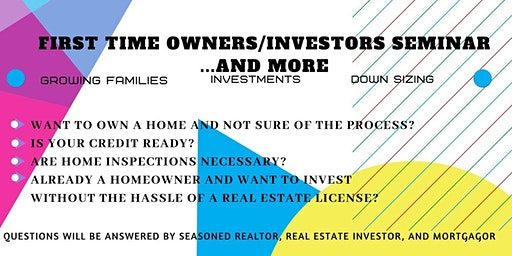 First Time Home Owners/Investors Seminar and More!