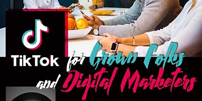 TikTok for Grown Folks...and Digital Marketers