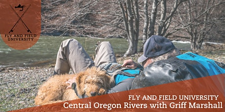 Fly and Field University: Central Oregon Rivers with Griff Marshall tickets