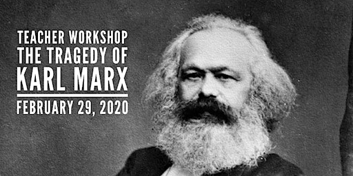 The Tragedy of Karl Marx: A Workshop for Teachers - Austin Area