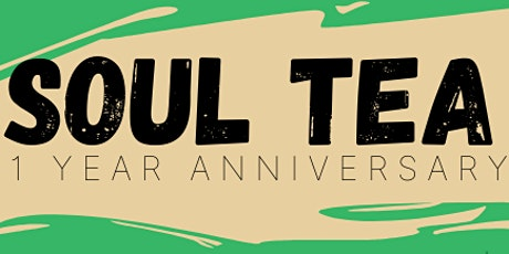 SOUL TEA: ONE YEAR ANNIVERSARY tickets