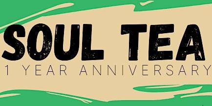 SOUL TEA: ONE YEAR ANNIVERSARY