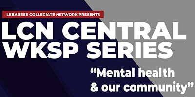 LCN Central Wksp Series: Mental Health & Our Community