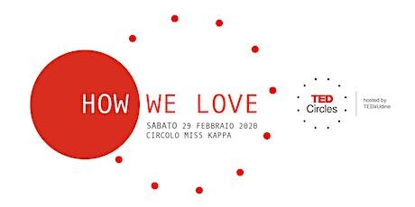 TED Circles Febbraio: How we love biglietti