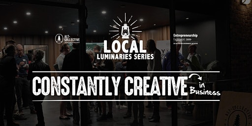 Local Luminaries Sessions - Constantly Creative in Business.