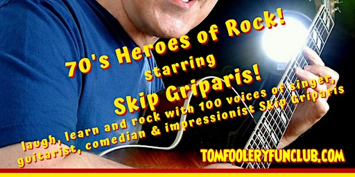 Tomfoolery: Skip Griparis - 70's Heroes of Rock!