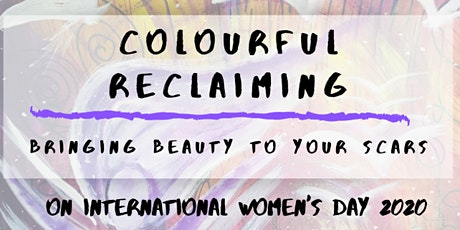 Colourful Reclaiming -  Bringing Beauty to your Scars tickets