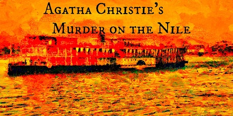 Agatha Christie's Murder on the Nile - Saturday, October 17th @ 7PM - Cast A tickets