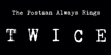 The Postman Always Rings Twice - Saturday, November 20th  @ 7PM - Cast A tickets
