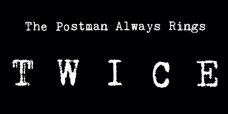 The Postman Always Rings Twice - Sunday, October 18th @ 7PM - Cast B tickets