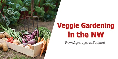 Veggie Gardening in the NW - From Asparagus to Zucchini tickets