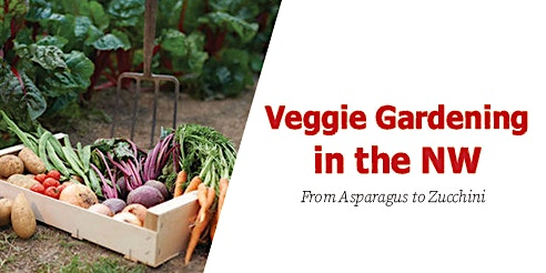 Veggie Gardening in the NW - From Asparagus to Zucchini