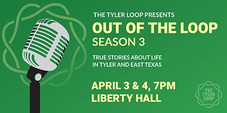 Out of the Loop: Season 3  -- True stories about life in Tyler and East Texas tickets