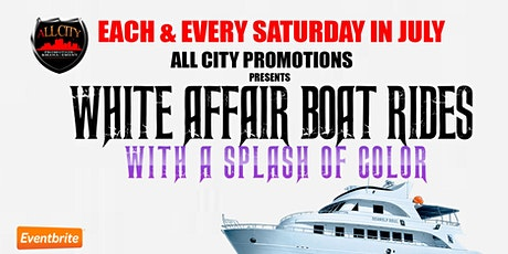 SATURDAY JULY 25TH, WHITE AFFAIR Boat Ride with a Splash of Color tickets