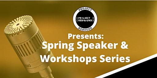 Project Rebound's Spring Speaker & Workshops Series
