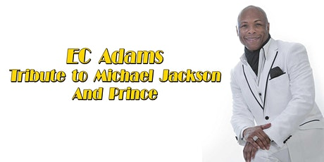 E.C. Adams Tribute to Michael Jackson and Prince tickets