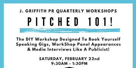J.Griffith PR Quarterly Workshops Presents PITCHED 101!: Get Seen & Booked! tickets