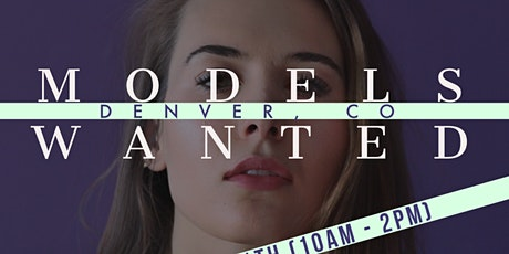 MODELS WANTED - CASTING & DEVELOPMENT TOUR - DENVER, CO tickets