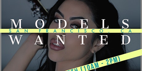 MODELS WANTED - CASTING & DEVELOPMENT TOUR - SAN FRANCISCO tickets