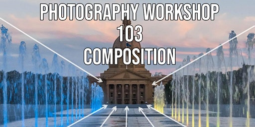 Photography Workshop 103: Composition