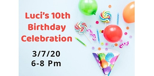 PRIVATE EVENT: Luci's 10th Birthday Celebration (03-07-2020 starts at 6:00 PM)