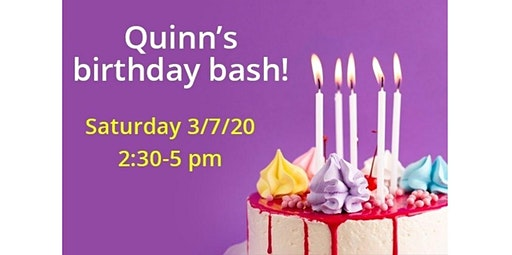 PRIVATE EVENT: Quinn's birthday bash! (03-07-2020 starts at 2:30 PM)
