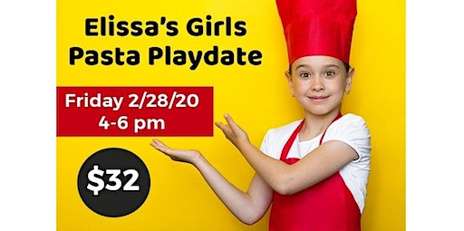 PRIVATE EVENT: Elissa's Girls Pasta Playdate (02-28-2020 starts at 4:00 PM)