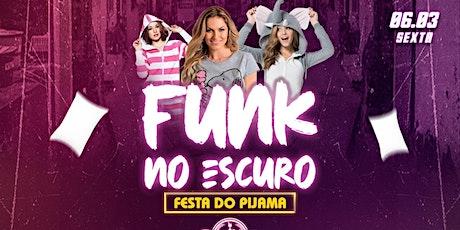 Funk no Escuro: Festa do Pijama! Mulher de Pijama é VIP + Drink! ingressos