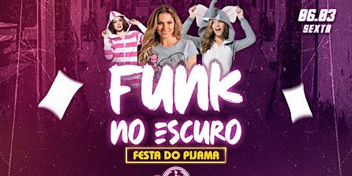 Funk no Escuro: Festa do Pijama! Mulher de Pijama é VIP + Drink!