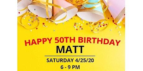PRIVATE EVENT: Happy 50th birthday Matt!!! (04-25-2020 starts at 6:00 PM) tickets