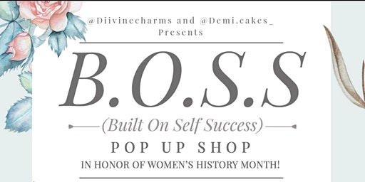B.O.S.S  (Built On Self Sucess) Women's History Month POP Up Shop