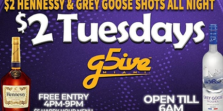 $2 DOLLAR TUESDAYS @ G5IVE $2 HENNY $2 GOOSE tickets