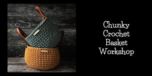 Chunky Crochet Basket Workshop