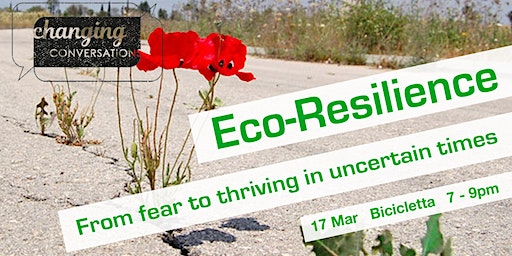 Eco-Resilience ~ From fear to thriving in uncertain times
