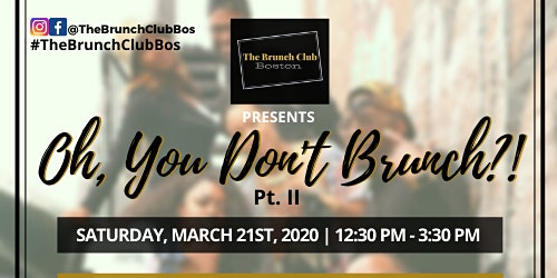 The Brunch Club Boston Presents: Oh, You Don't Brunch?! Pt. II