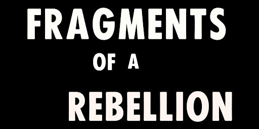 FRAGMENTS OF A REBELLION - a documentary