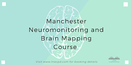 The Manchester Neuromonitoring & Brain Mapping International Course tickets