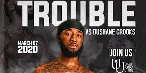 TROUBLE WINS: TROUBLE IGBOKWE VS. DUSHANE CROOKS