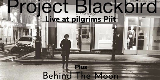 Project Blackbird + Behind The Moon + tbc