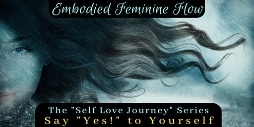 "Say ""YES!"" to Yourself - Embodied Feminine Flow - The Self Love Journey  PM"
