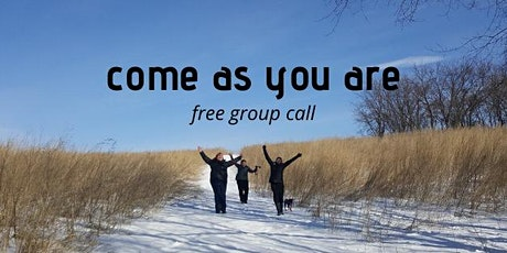 Come As You Are. free group coaching call tickets