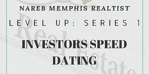 NAREB Memphis Realtist - Level Up Series 1: Investors Speed Dating