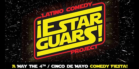 ¡ESTAR GUARS!: A May The 4th/Cinco De Mayo Comedy Fiesta tickets