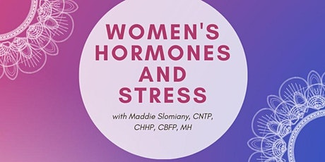 Women's Hormones and Stress with Maddie Slomiany, CNTP, CHHP, CBFP, MH tickets
