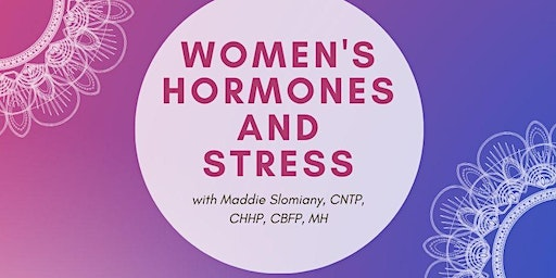 Women's Hormones and Stress with Maddie Slomiany, CNTP, CHHP, CBFP, MH