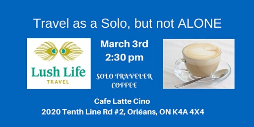 Mar.3rd Travel Solo, Never Alone - Coffee & Confab