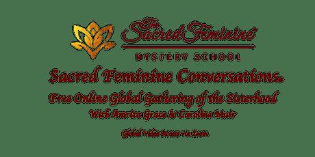 Sacred Feminine Conversations® Free Global Sisterhood Circle Online tickets