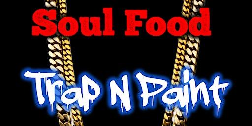 Soul Food Trap N Paint