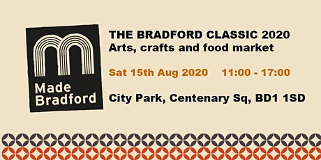 Made Bradford Market - Bradford Classic - Sat 15th Aug 2020 tickets